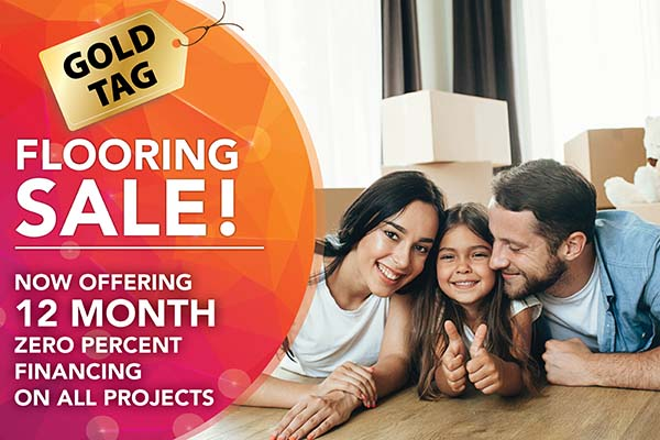 Now offering 12 month zero percent financing on all projects during our Gold Tag Flooring Sale